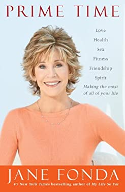 Prime Time: Love, Health, Sex, Fitness, Friendship, Spirit-Making the Most of All of Your Life 9780812993233