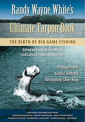 Randy Wayne White's Ultimate Tarpon Book: The Birth of Big Game Fishing 9780813035123