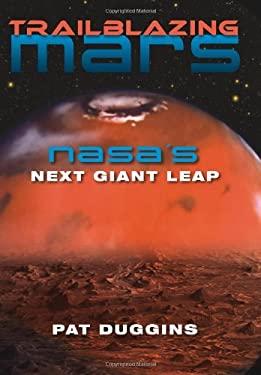 Trailblazing Mars: NASA's Next Giant Leap 9780813035185