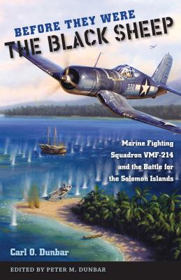 Before They Were the Black Sheep: Marine Fighting Squadron VMF-214 and the Battle for the Solomon Islands 9780813037257