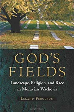 God's Fields: Landscape, Religion, and Race in Moravian Wachovia 9780813037486