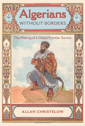 Algerians Without Borders: The Making of a Global Frontier Society 9780813037554