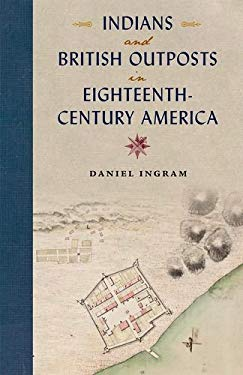 Indians and British Outposts in Eighteenth-Century America 9780813037974