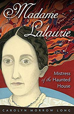 Madame Lalaurie: Mistress of the Haunted House 9780813038063