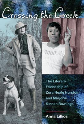Crossing the Creek: The Literary Friendship of Zora Neale Hurston and Marjorie Kinnan Rawlings 9780813038094