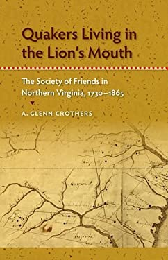 Quakers Living in the Lion's Mouth: The Society of Friends in Northern Virginia, 1730-1865 9780813039732
