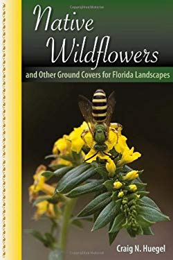 Native Wildflowers and Other Ground Covers for Florida Landscapes 9780813039800