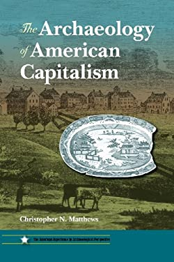 The Archaeology of American Capitalism 9780813044163