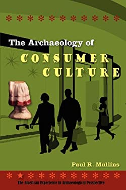 The Archaeology of Consumer Culture 9780813044439
