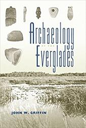 Archaeology of the Everglades (Florida Museum of Natural History: Ripley P. Bullen Series) 23851614