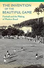 The Invention of the Beautiful Game: Football and the Making of Modern Brazil 23669619
