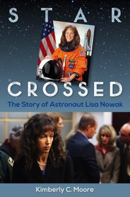 Star Crossed: The Story of Astronaut Lisa Nowak