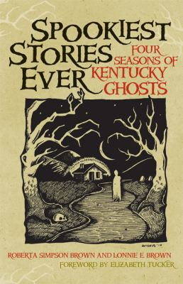Spookiest Stories Ever: Four Seasons of Kentucky Ghosts 9780813125954