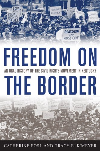 Freedom on the Border: An Oral History of the Civil Rights Movement in Kentucky 9780813126067