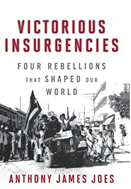Victorious Insurgencies: Four Rebellions That Shaped Our World 9780813126142