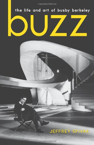 Buzz: The Life and Art of Busby Berkeley 9780813126432
