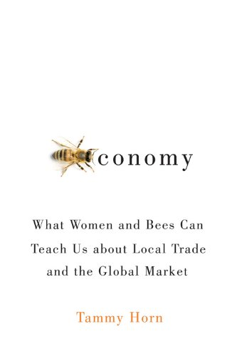 Beeconomy: What Women and Bees Can Teach Us about Local Trade and the Global Market 9780813134352