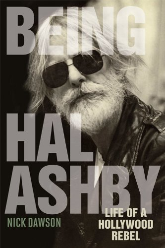 Being Hal Ashby: Life of a Hollywood Rebel 9780813134635