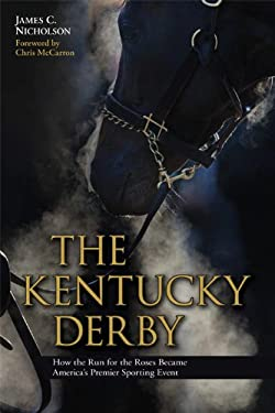 The Kentucky Derby: How the Run for the Roses Became America's Premier Sporting Event 9780813135762