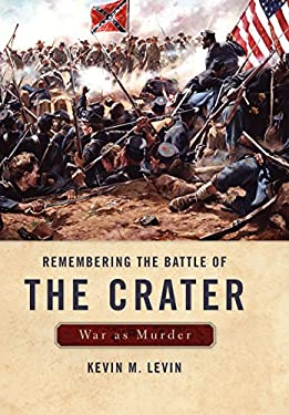 Remembering the Battle of the Crater: War as Murder 9780813136103