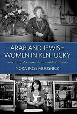 Arab and Jewish Women in Kentucky: Stories of Accommodation and Audacity 9780813136219
