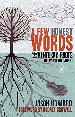 A Few Honest Words: The Kentucky Roots of Popular Music 9780813136455