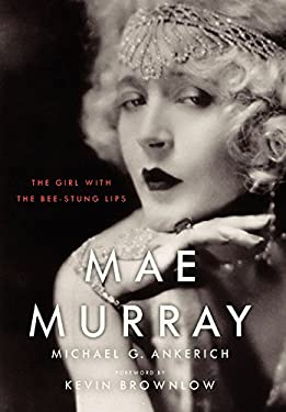 Mae Murray: The Girl with the Bee-Stung Lips 9780813136905