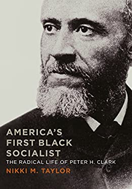 America's First Black Socialist: The Radical Life of Peter H. Clark 9780813140773