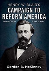 Henry W. Blair's Campaign to Reform America: From the Civil War to the U.S. Senate 18389235