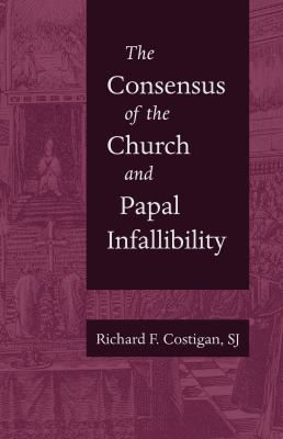 The Consensus of the Church and Papal Infallibility: A Study in the Background of Vatican I