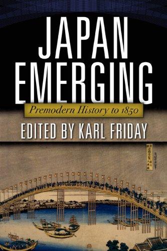 Japan Emerging: Premodern History to 1850 9780813344836