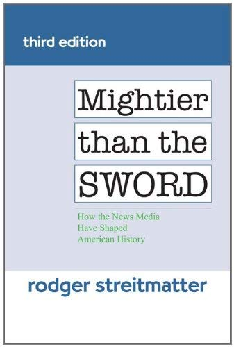 Mightier Than the Sword: How the News Media Have Shaped American History 9780813346304