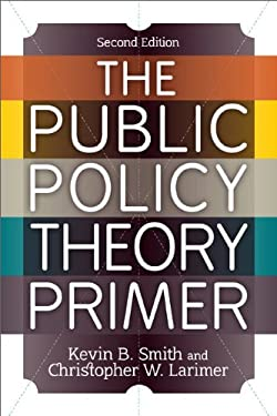 The Public Policy Theory Primer 9780813347493