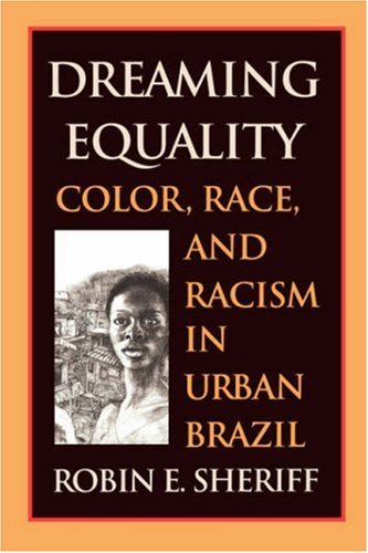 Dreaming Equality: Color, Race, and Racism in Urban Brazil 9780813530000