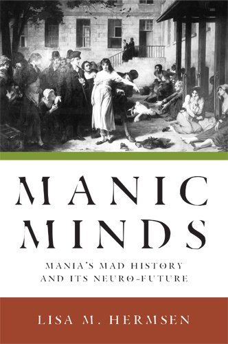 Manic Minds: Mania's Mad History and Its Neuro-Future 9780813551579