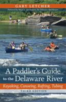 A Paddler's Guide to the Delaware River: Kayaking, Canoeing, Rafting, Tubing 9780813551616