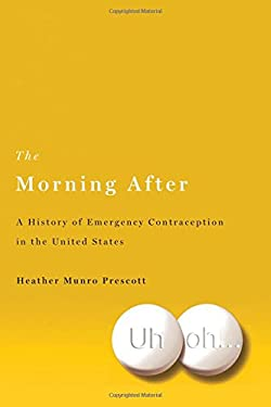 The Morning After: A History of Emergency Contraception in the United States 9780813551623