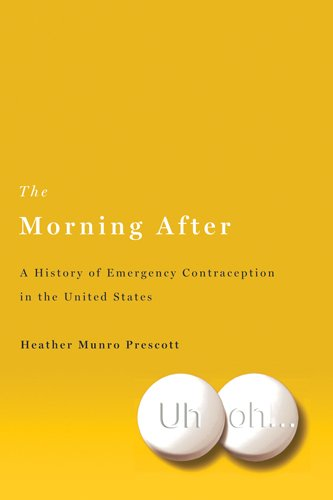 The Morning After: A History of Emergency Contraception in the United States 9780813551630