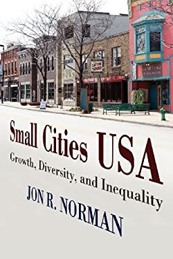 Small Cities USA: Growth, Diversity, and Inequality 9780813552781