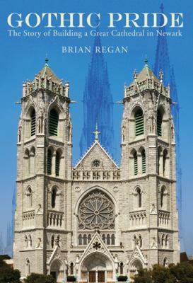Gothic Pride: The Extraordinary History of Building a Cathedral in Newark 9780813552880