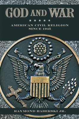 God and War: American Civil Religion Since 1945 9780813552958