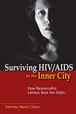 Surviving HIV/AIDS in the Inner City: How Resourceful Latinas Beat the Odds 9780813553559