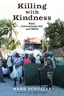 Killing with Kindness: Haiti, International Aid, and Ngos 9780813553634
