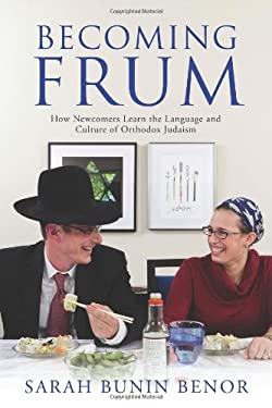 Becoming Frum: How Newcomers Learn the Language and Culture of Orthodox Judaism 9780813553894