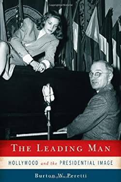 The Leading Man: Hollywood and the Presidential Image 9780813554044