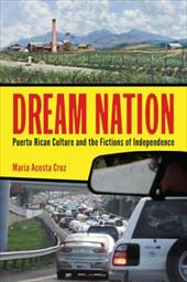 Dream Nation: Puerto Rican Culture and the Fictions of Independence (Latinidad: Transnational Cultures in the United States) 22400690