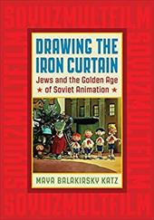 Drawing the Iron Curtain: Jews and the Golden Age of Soviet Animation 23324476