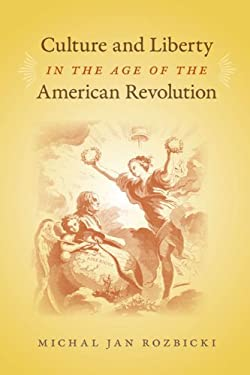 Culture and Liberty in the Age of the American Revolution 9780813930640