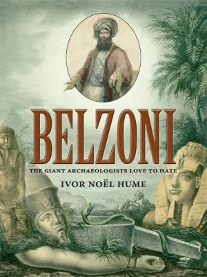 Belzoni: The Giant Archaeologists Love to Hate 9780813931401