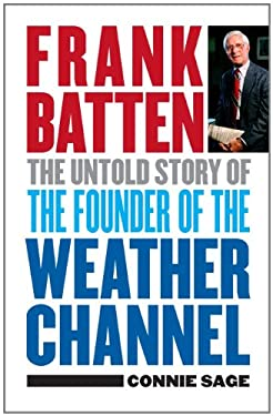 Frank Batten: The Untold Story of the Founder of the Weather Channel 9780813931555
